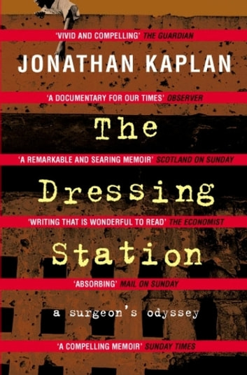 The Dressing Station - A Surgeon's Odyssey ebook by Jonathan Kaplan