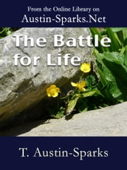 The Battle for Life ebook by T. Austin-Sparks