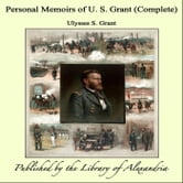 Personal Memoirs of U. S. Grant (Complete) ebook by Ulysses S. Grant