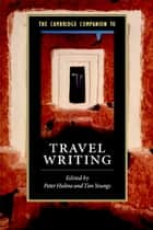 The Cambridge Companion to Travel Writing ebook by Peter Hulme, Tim Youngs