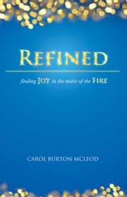 Refined - Finding Joy in the Midst of the Fire ebook by Carol Burton McLeod