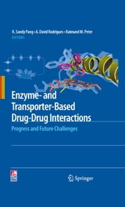 Enzyme- and Transporter-Based Drug-Drug Interactions - Progress and Future Challenges ebook by K. Sandy Pang, A. David Rodrigues, Raimund M. Peter