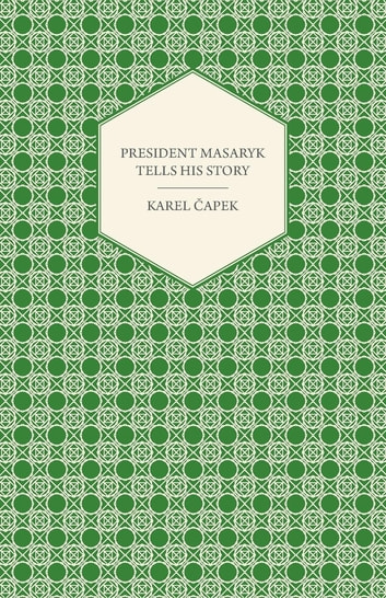 President Masaryk Tells His Story ebook by Karel Čapek