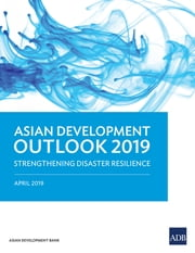 Asian Development Outlook 2019 - Strengthening Disaster Resilience eBook by Asian Development Bank