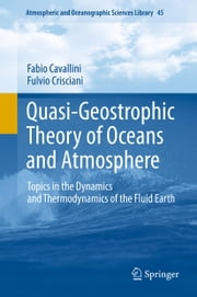 Quasi-Geostrophic Theory of Oceans and Atmosphere - Topics in the Dynamics and Thermodynamics of the Fluid Earth ebook by Fabio Cavallini,Fulvio Crisciani