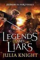 Legends and Liars - The Duellists: Book Two ebook by Julia Knight
