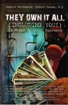 They Own It All (Including You)!: By Means of Toxic Currency ebook by Ronald MacDonald, Robert Rowen