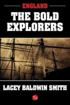 England: The Bold Explorers eBook by Lacey Baldwin Smith