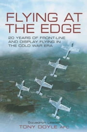 Flying at the Edge - 20 Years of Front-Line and Display Flying in the Cold War Era ebook by Tony  Doyle