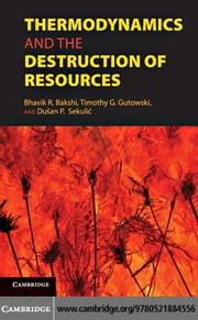 Thermodynamics and the Destruction of Natural Resources ebook by Bakshi, Bhavik R.
