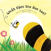 What Does the Bee See? - Observation - Parts and Whole ebook by Soo-hyeon  Kim,Eun-hwa  Jo