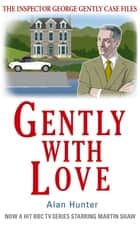 Gently With Love ebook by Alan Hunter