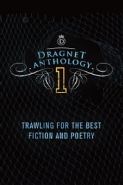 Dragnet Anthology 1 - Trawling for the best fiction and poetry ebook by Dragnet Magazine