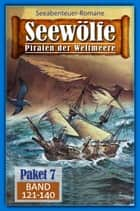 Seewölfe Paket 7 - Seewölfe - Piraten der Weltmeere, Band 121 bis 140 ebook by Fred McMason, John Curtis, Roy Palmer,...