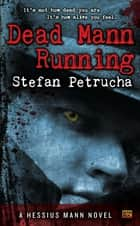 Dead Mann Running - A Hessius Mann Novel ebook by Stefan Petrucha