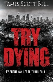 Try Dying (Ty Buchanan Legal Thriller #1) ebook by James Scott Bell