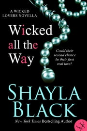 Wicked All The Way - A Wicked Lovers Novella ebook by Shayla Black