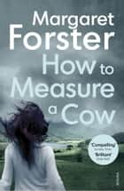 How to Measure a Cow ebook by Margaret Forster