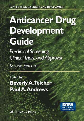 Anticancer Drug Development Guide - Preclinical Screening, Clinical Trials, and Approval ebook by