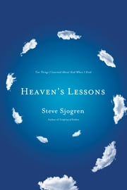 Heaven's Lessons - Ten Things I Learned About God When I Died ebook by Steve Sjogren