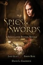 Spies and Swords - 4 Speculative Fiction Novels ebook by Jane Glatt, David L. Craddock, Simon Rose