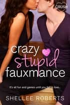 Crazy, Stupid, Fauxmance ebook by Shellee Roberts
