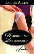 Disrobed and Dishonored ebook by Louise Allen