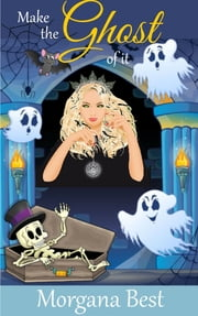 Make the Ghost of It ebook by Morgana Best