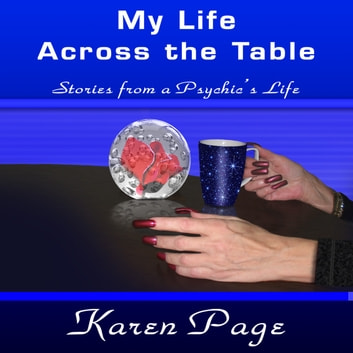 My Life Across the Table - Stories from a psychic's life audiobook by Karen L. Page