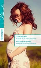 Cette nuit inoubliable - Un patient impossible ebook by Judy Duarte, Roxanne Rustand