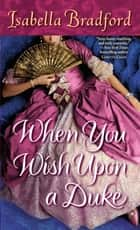 When You Wish Upon a Duke ebook by Isabella Bradford