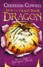 How to Train Your Dragon: How to Seize a Dragon's Jewel - Book 10 ebook by Cressida Cowell