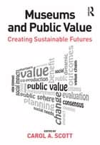 Museums and Public Value - Creating Sustainable Futures ebook by Carol A. Scott