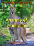 The Wild and Wonderful Animals of Australia ebook by Dee Phillips