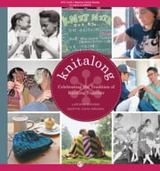 Knitalong: Celebrating the Tradition of Knitting Together - Celebrating the Tradition of Knitting Together ebook by Larissa Brown,Martin John Brown