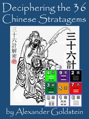 Deciphering the 36 Chinese Stratagems: Some Findings on the Circular Frame of Reference ebook by Alexander Goldstein