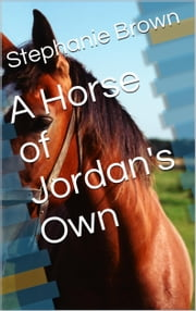 A Horse of Jordan's Own ebook by Stephanie Brown