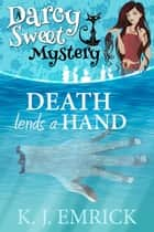 Death Lends a Hand - A Darcy Sweet Cozy Mystery, #26 ebook by K.J. Emrick