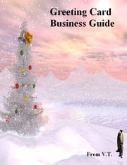 Greeting Card Business Guide ebook by V.T.