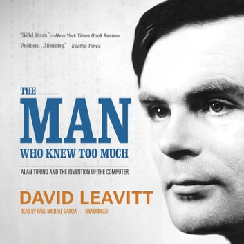 The Man Who Knew Too Much - Alan Turing and the Invention of the Computer audiobook by David Leavitt