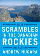 More Scrambles in the Canadian Rockies - Second Edition ebook by Andrew Nugara