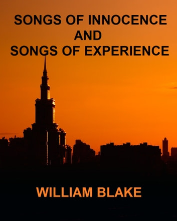 Songs of Innocence and Experience - Songs of Experience ebook by William Blake