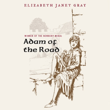 Adam of the Road audiobook by Elizabeth Janet Gray