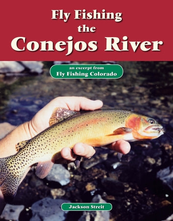 Fly Fishing the Conejos River - An Excerpt from Fly Fishing Colorado ebook by Jackson Streit