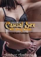 Casual Sex With Young Women: An Erotic Collection ebook by Amber Ambrosia
