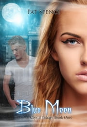 Blue Moon (Book One in The Blue Crystal Trilogy) ebook by Pat Spence