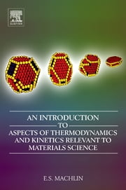 An Introduction to Aspects of Thermodynamics and Kinetics Relevant to Materials Science ebook by Eugene Machlin