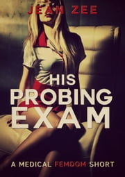 His Probing Exam: A Medical Femdom Short ebook by Jean Zee