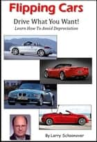 Flipping Cars ebook by Larry Schoonover