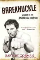 Bareknuckle: Memoirs of the Undefeated Champion ebook by Bartley Gorman